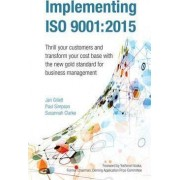 Implementing ISO 9001:2015: Thrill Your Customers and Transform Your Cost Base with the New Gold Standard for Business Management 2015 by Jan Gillett