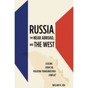 Russia, the Near Abroad, and the West by William H. Hill
