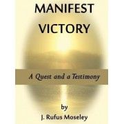 Manifest Victory by J Rufus Moseley