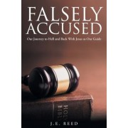 Falsely Accused: Our Journey to Hell and Back with Jesus as Our Guide, Paperback