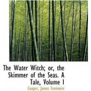 The Water Witch; Or, the Skimmer of the Seas by Cooper James Fenimore