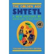 The Golden Age Shtetl by Yohanan Petrovsky-Shtern