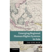 Emerging Regional Human Rights Systems in Asia by Tae-Ung Baik