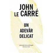 Un adevar delicat - John Le Carre