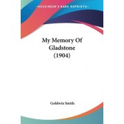 My Memory of Gladstone (1904) by Goldwin Smith