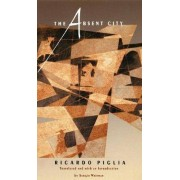 The Absent City by Ricardo Piglia