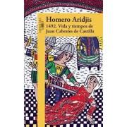 1492 .Vida y Tiempos de Juan Cabezan de Castilla / 1492 .Life and Times of Juan Cabezan of Castile by Homero Aridjis