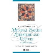 A Companion to Medieval English Literature and Culture C.1350-c.1500 by Peter Brown
