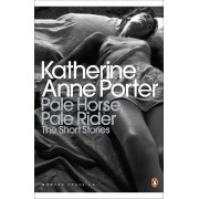 Pale Horse, Pale Rider: The Selected Stories of Katherine Anne Porter by Katherine Porter
