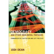 Democracy and Other Neoliberal Fantasies by Jodi Dean