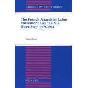 The French Anarchist Labor Movement and La Vie Ouvriere, 1909-1914 by Francis Feeley