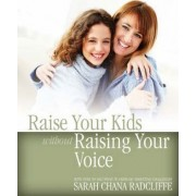 Raise Your Kids without Raising Your Voice by Sarah Chana Radcliffe
