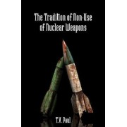 The Tradition of Non-Use of Nuclear Weapons by T. V. Paul