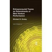 Entrepreneurial Teams as Determinants of of New Venture Performance by Michael D. Ensley