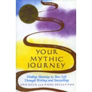 Your Mythic Journey by Sam Keen