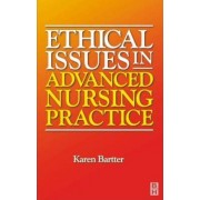 Ethical Issues in Advanced Nursing Practice by Karen Bartter