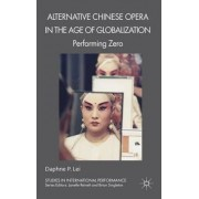 Alternative Chinese Opera in the Age of Globalization by Daphne P. Lei