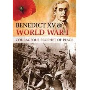 Benedict XV & World War I: Courageous Prophet of Peace by Fr. Ashley Beck