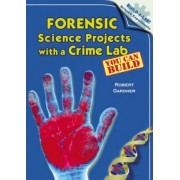 Forensic Science Projects with a Crime Lab You Can Build by Robert Gardner