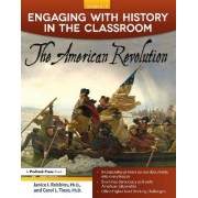 Engaging with History in the Classroom: The American Revolution by Carol Tieso