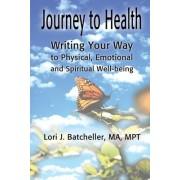 Journey to Health by Lori J Batcheller