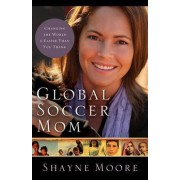 Global Soccer Mom by Shayne Moore