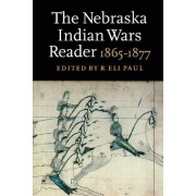 The Nebraska Indian Wars Reader by R. Eli Paul