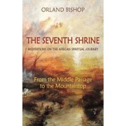 The Seventh Shrine: Meditations on the African Spiritual Journey: From the Middle Passage to the Mountaintop, Paperback