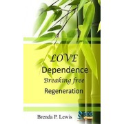 Love Dependence Breaking Free Regeneration