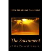 Sacrament of the Present Moment, the by Jean-Pierre De Caussade