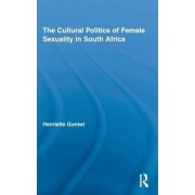 The Cultural Politics of Female Sexuality in South Africa by Henriette Gunkel