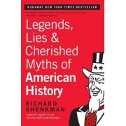 Legends, Lies and Cherished Myths of American History by Richard Shenkman