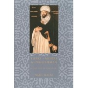 Turks, Moors, and Englishmen in the Age of Discovery by Nabil Matar