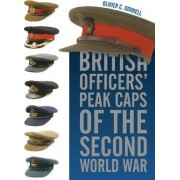 British Officers' Peak Caps of the Second World War by Olivier C. Dorrell