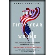 The Fifty-Year Wound by Derek Leebaert
