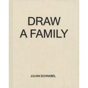 Julian Schnabel - Draw a Family by Julian Schnabel