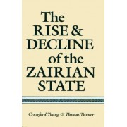 The Rise and Decline of the Zairian State by Crawford Young