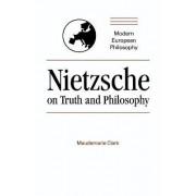 Nietzsche on Truth and Philosophy by Maudemarie Clark