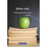Stiinta vietii. Educatie pentru viata. Vol. 1 - Ioana Banda Claudia Florica Maria Puscas