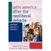 Latin America After the Neoliberal Debacle by Ximena De La Barra