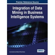 Integration of Data Mining in Business Intelligence Systems by Ana Azevedo