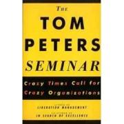 The Tom Peters Seminar by Thomas J. Peters