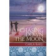 Chasing Down the Moon by Carla Baku