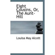 Eight Cousins, Or, the Aunt-Hill by Louisa May Alcott