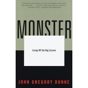 Monster: Living off the Big Screen by John Dunne