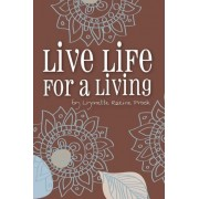 Live Life for a Living by Lynnette Rozine Prock