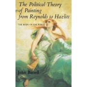 The Political Theory of Painting from Reynolds to Hazlitt by John Barrell