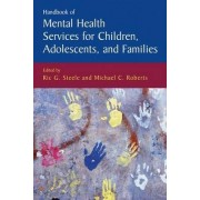 Handbook of Mental Health Services for Children, Adolescents, and Families by Ric G. Steele