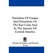 Narratives of Voyages and Excursions on the East Coast and in the Interior of Central America by Orlando W Roberts