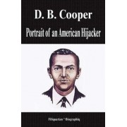 D. B. Cooper - Portrait of an American Hijacker (Biography) by Biographiq